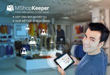 Vừa đáp ứng nghiệp vụ, MShopKeeper vừa giúp kết nối khách hàng