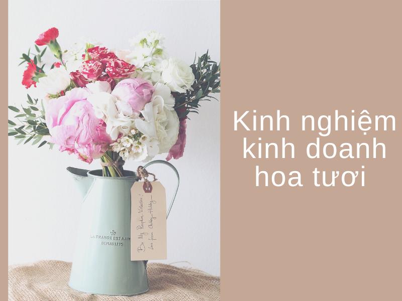 kinh nghiệm kinh doanh hoa tươi